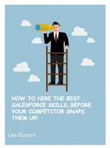 HOW TO HIRE THE BEST SALESFORCE SKILLS, BEFORE YOUR COMPETITOR SNAPS THEM UP!